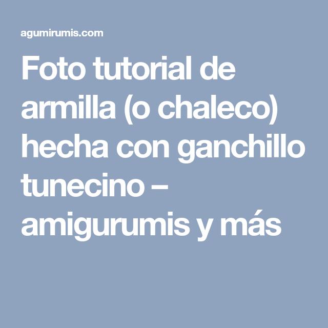 Foto tutorial de armilla (o chaleco) hecha con ganchillo tunecino – amigurumis y más