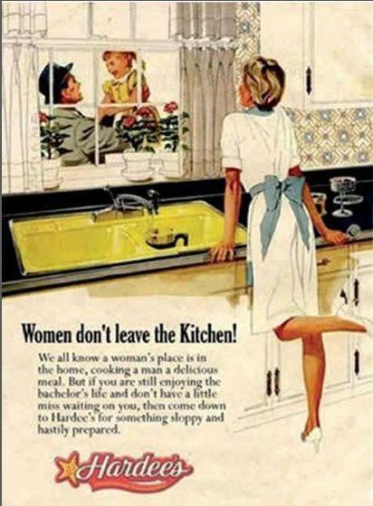 """""""Le donne non lasciano la cucina..."""" Ma se non hai chi ti attende a casa, puoi sempre attraversare la strada e andare al fast food Hardees. Capito?"""