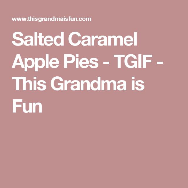 Salted Caramel Apple Pies - TGIF - This Grandma is Fun
