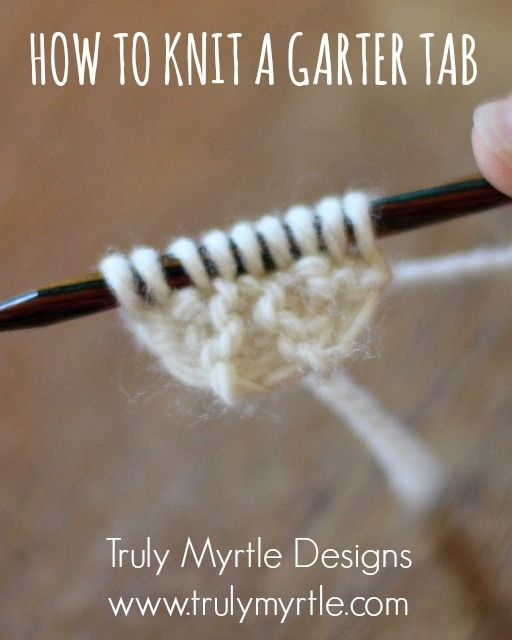 How To Knit A Garter Tab Tutorial Truly Myrtle Knitting Knitting Tutorial Knitting Instructions