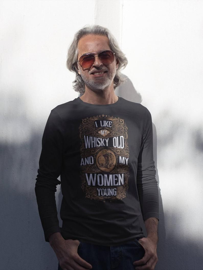 I like my whisky old and my women young long sleeve shirt
