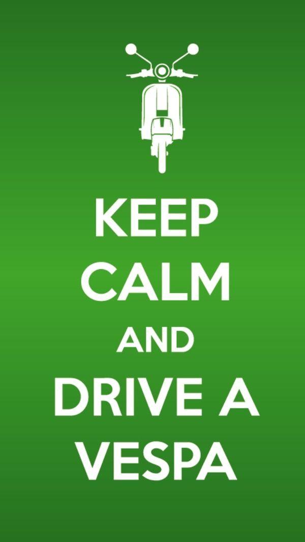 Keep calm and drive a Vespa