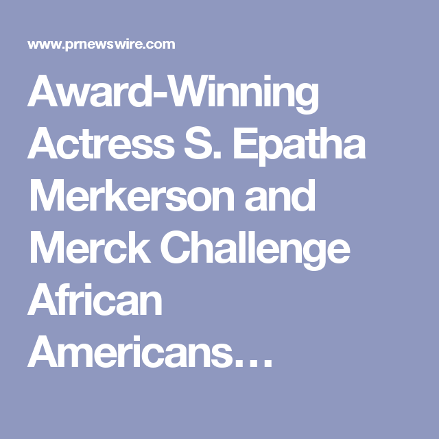 Award-Winning Actress S. Epatha Merkerson and Merck Challenge African Americans…