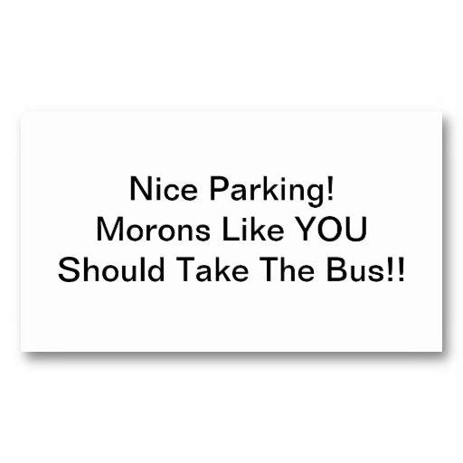Nice parking morons like you should take the bus business card nice parking morons like you should take the bus business card templates colourmoves