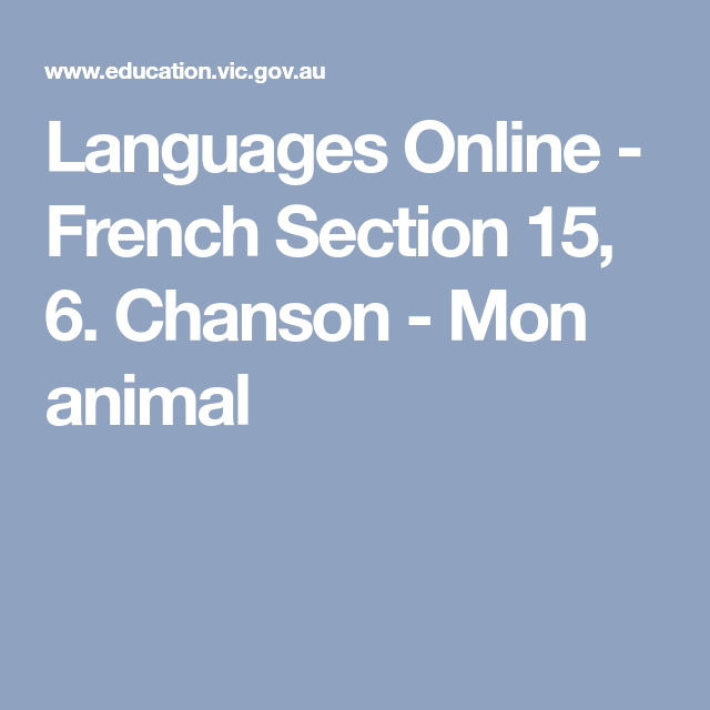 Languages Online - French Section 15, 6. Chanson - Mon animal ...