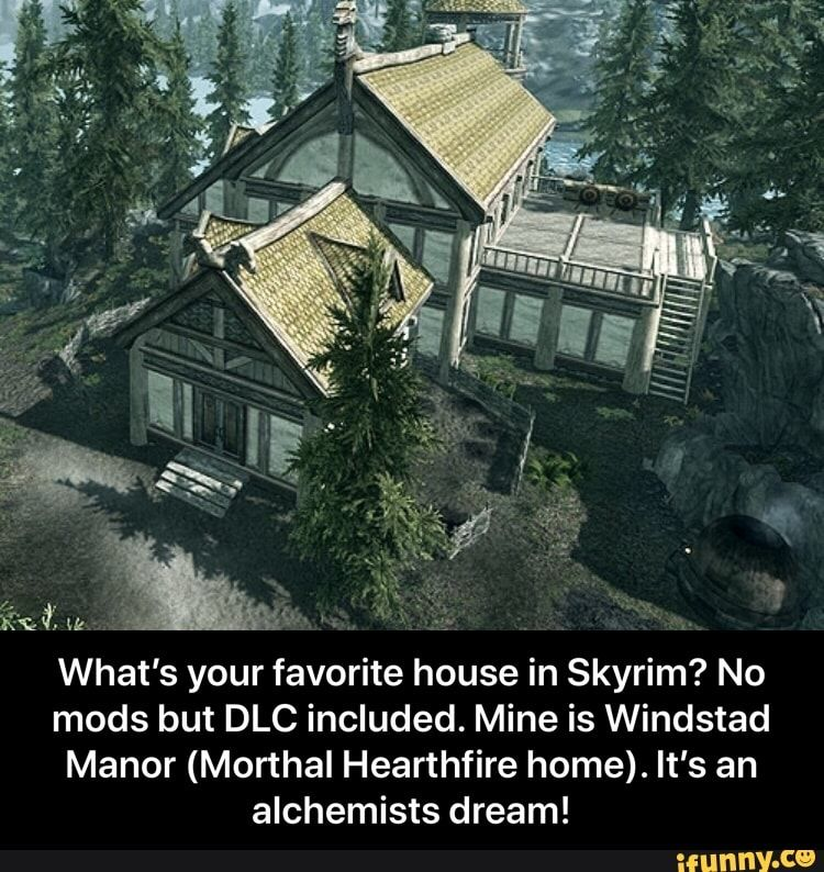 What S Your Favorite House In Skyrim No Mods But Dlc Included Mine Is Windstad Manor Morthal Hearthfire Home It S An Alchemists Dream Ifunny In 2020 Skyrim Skyrim House Manor