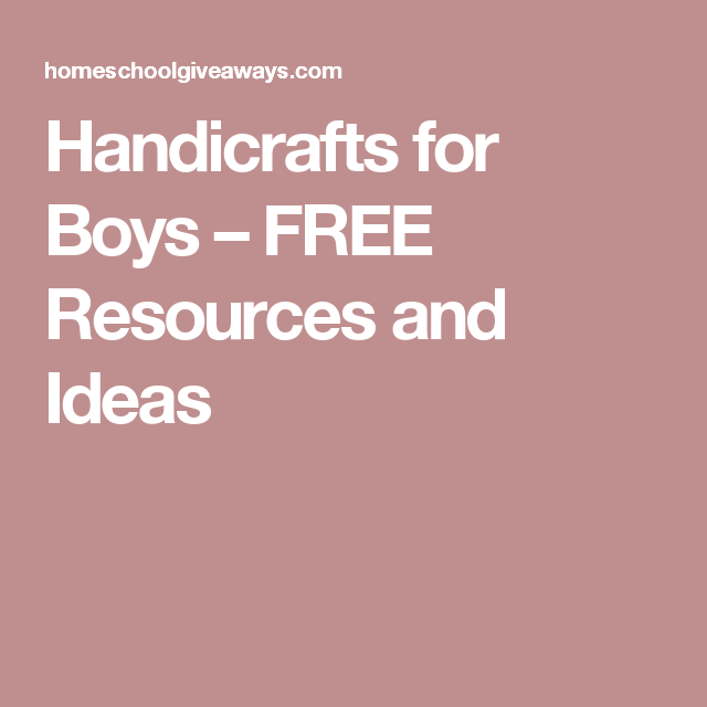 Handicrafts For Boys Free Resources And Ideas Kids Crafts