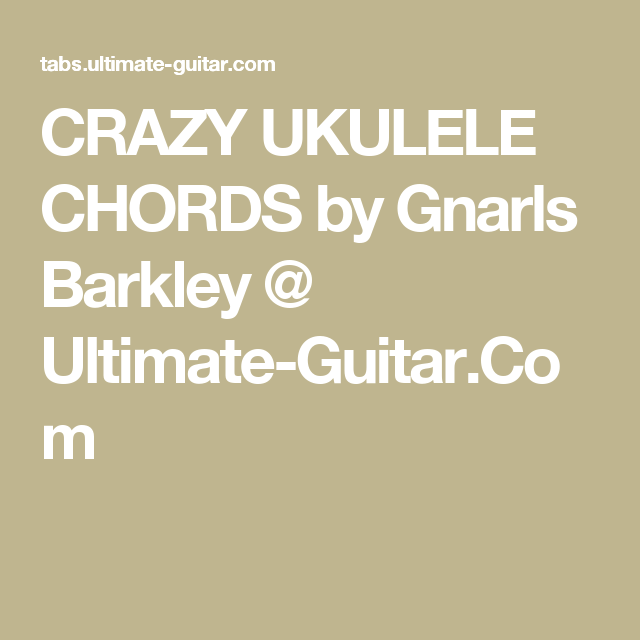 Crazy Ukulele Chords By Gnarls Barkley Ultimate Guitar
