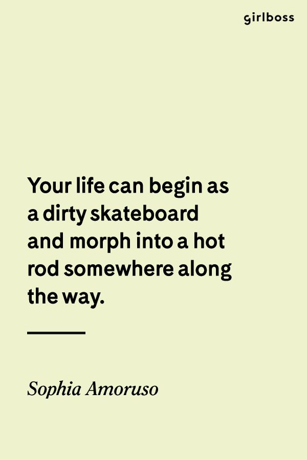 GIRLBOSS QUOTE: Your life can begin as a dirty skateboard and morph ...