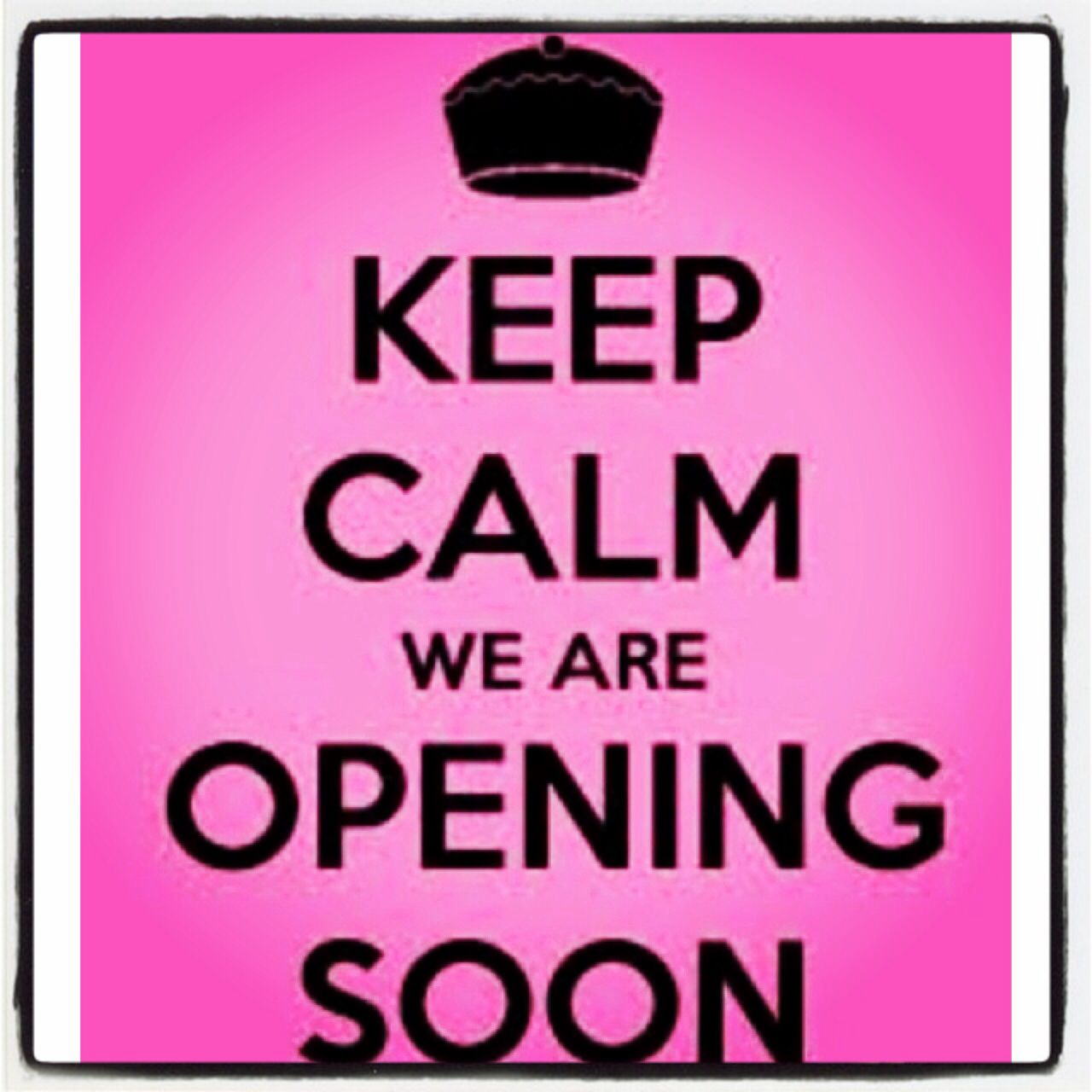 Keep Calm We Are Opening Soon Keep Calm Pinterest