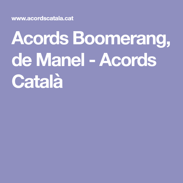 Acords Boomerang, de Manel - Acords Català | Cançons | Pinterest ...