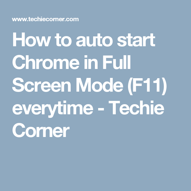 How to auto start Chrome in Full Screen Mode (F11) everytime
