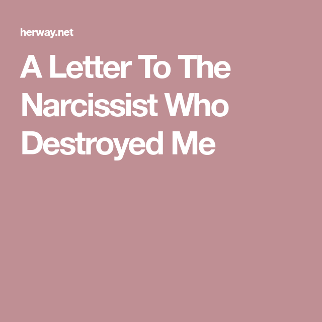 A Letter To The Narcissist Who Destroyed Me | For me | Narcissist