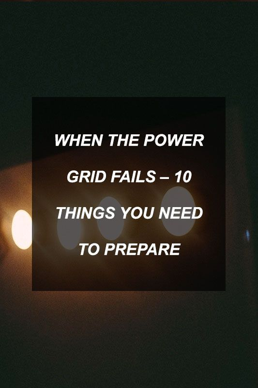 When the Power Grid Fails – 10 Things You Need to Prepare | Survival Shelf…