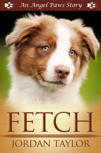 Fetch (Angel Paws) by Jordan Taylor,@Amy Lyons Blandford