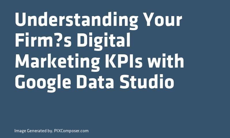 Understanding Your Firms Digital #Marketing KPIs with #Google Data ...