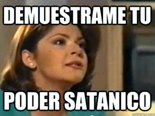 Demuestrame Tu Poder Satanico Memes De Soraya Itati Cantoral Meme Del Dia