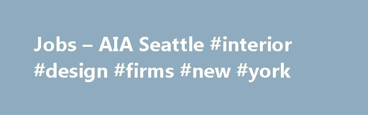 Jobs U2013 AIA Seattle #interior #design #firms #new #york Http: