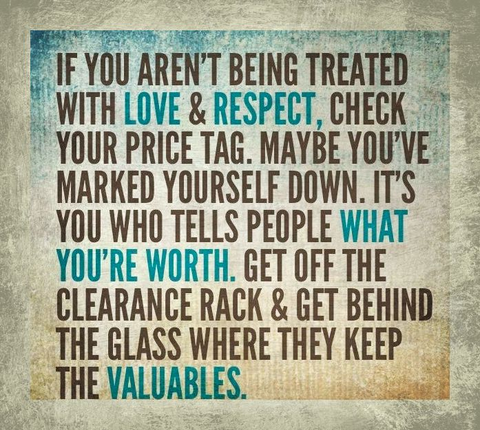 If you aren't being treated with love & respect, check your price tag. #selfworth