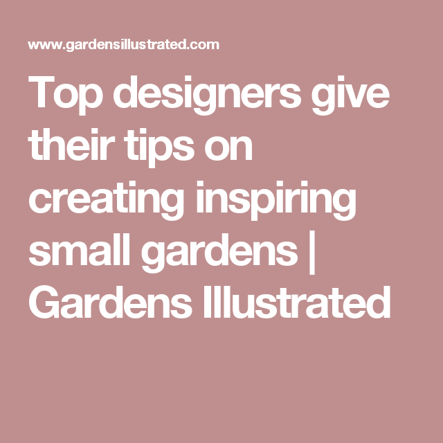 Top designers give their tips on creating inspiring small gardens | Gardens Illustrated