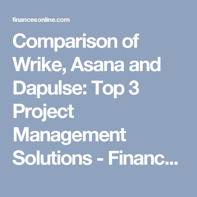 Comparison Of Wrike Asana And Dapulse Top 3 Project Management Solutions Financesonline Com Agile Project Management How To Plan Project Management