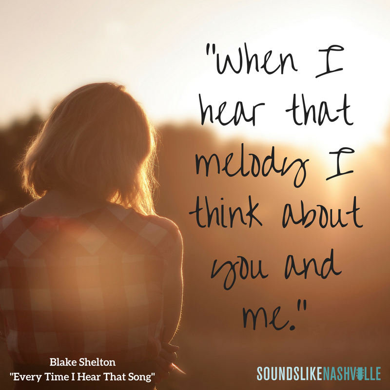 When I Hear That Melody I Think About You And Me Blake Sheltons