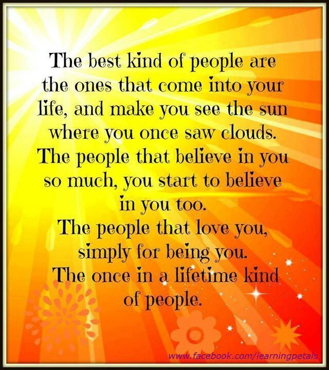 the best kind of people are the ones that come into your