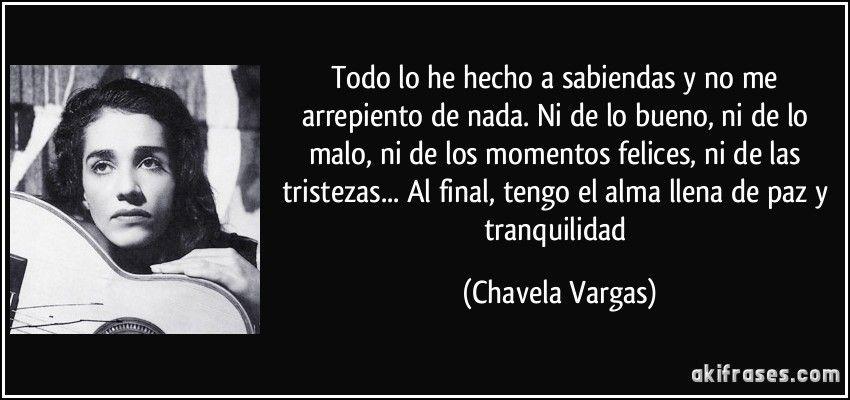 Todo Lo He Hecho A Sabiendas Y No Me Arrepiento De Nada Ni De Frases Bonitas Chavela Vargas Frase De Frida Kahlo