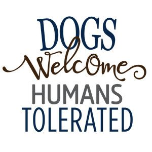 Silhouette Design Store - View Design #121940: dogs welcome humans tolerated phrase