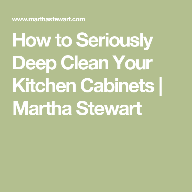 How To Seriously Deep Clean Your Kitchen Cabinets