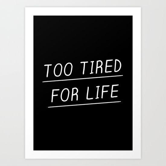 Too Tired Art Print by Evelyne Van Den Broek - $15.50