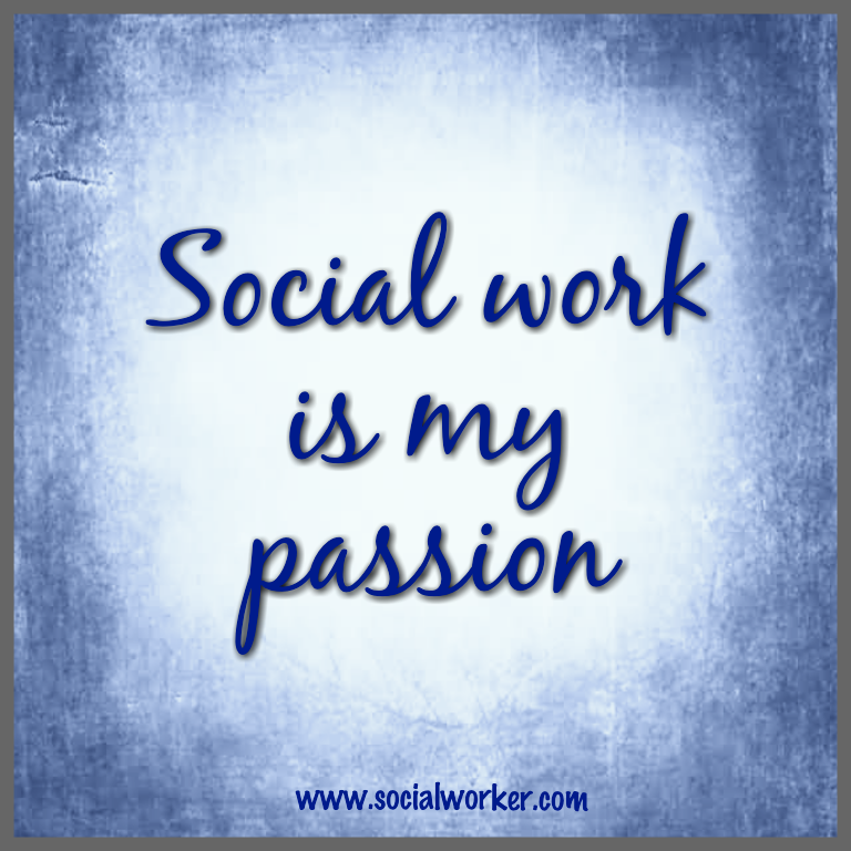 Social Work Quotes Sayings: Is Social Work YOUR Passion? How To Turn Your Passion Into