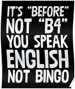 'It's Before Not B4 You Speak English Not Bingo' Poster by lo-qua-t