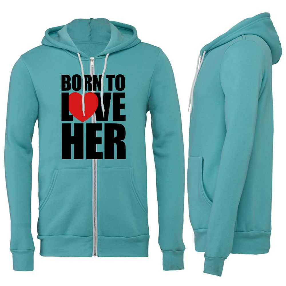BORN TO LOVE HER ZIPPER HOODIE