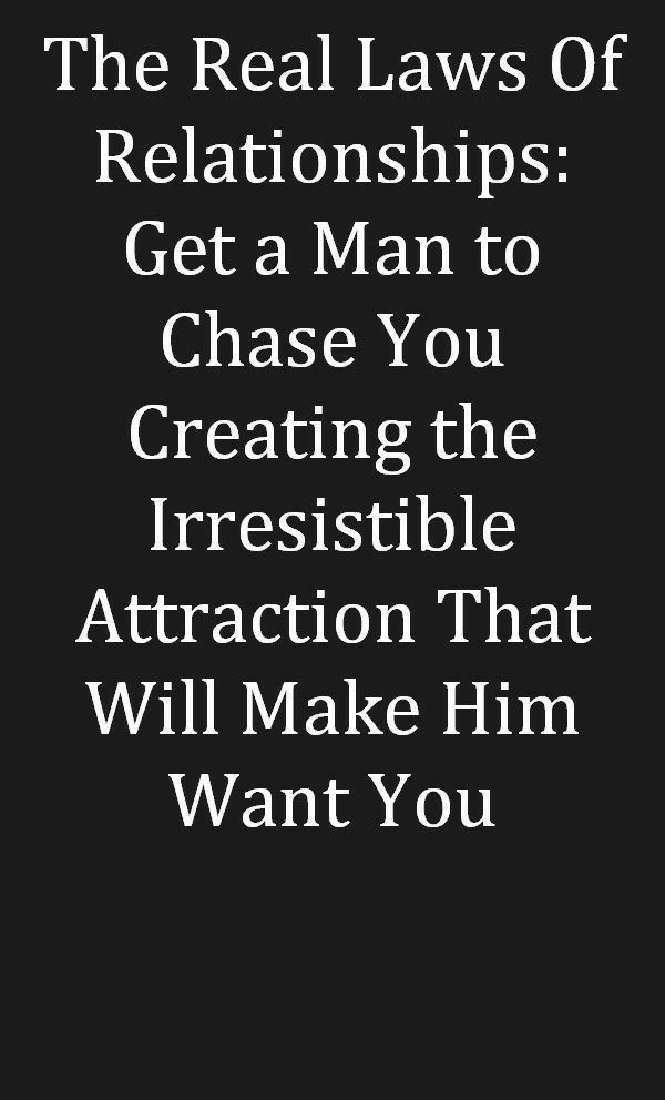 How To Make Him Chase You and want you Forever