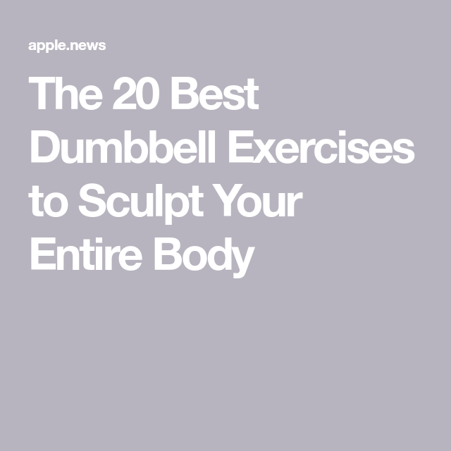 The 20 Best Dumbbell Exercises to Sculpt Your Entire Body — Women's Health UK #dumbbellexercises