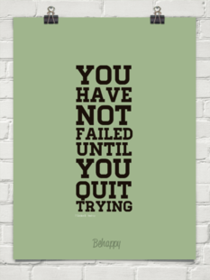 You  have  not  failed  until  you  quit  trying