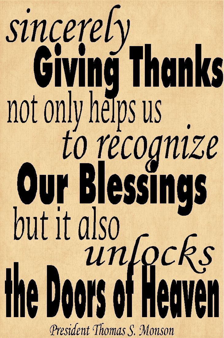 Sincerely giving thanks not only helps us to recognize our blessings but it also unlocks the doors of heaven  by President Thomas S.  sc 1 st  Pinterest & Sincerely giving thanks not only helps us to recognize our blessings ...