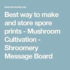 Best way to make and store spore prints - Mushroom Cultivation