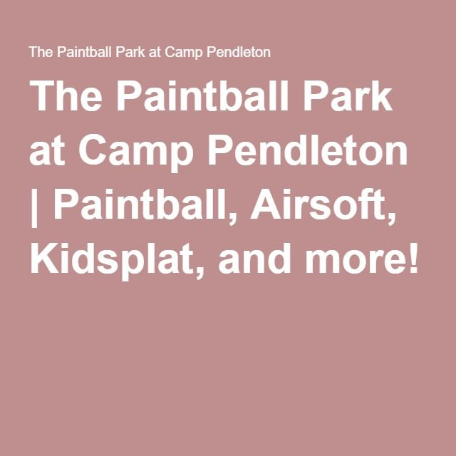 The Paintball Park At Camp Pendleton Paintball Airsoft Kidsplat