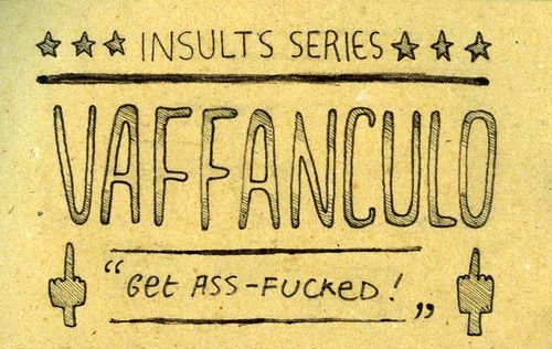 372: Vaffanculo This beautiful four-syllabled word is the mother of all insults in Italian.