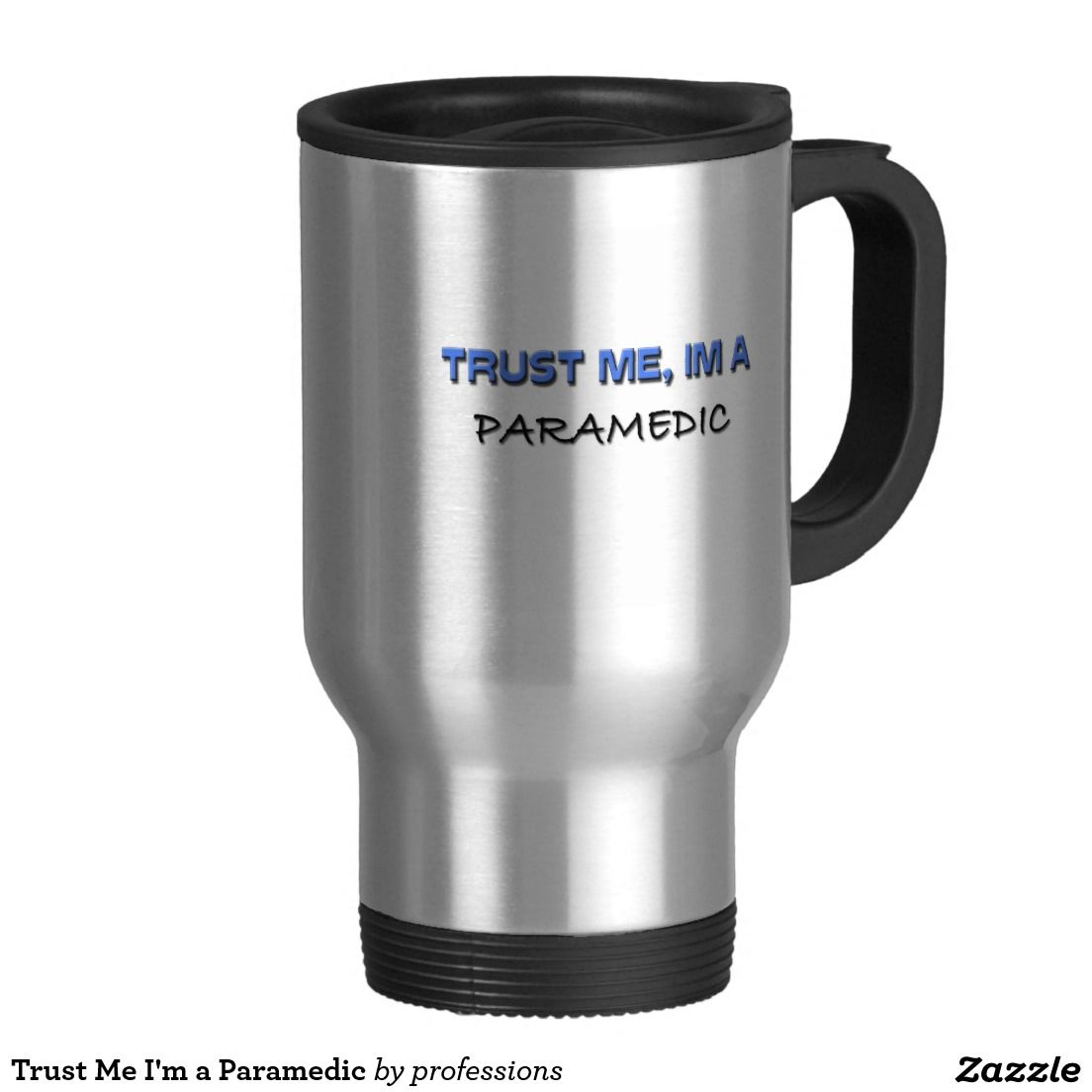 Trust Me I'm a Paramedic 15 Oz Stainless Steel Travel Mug