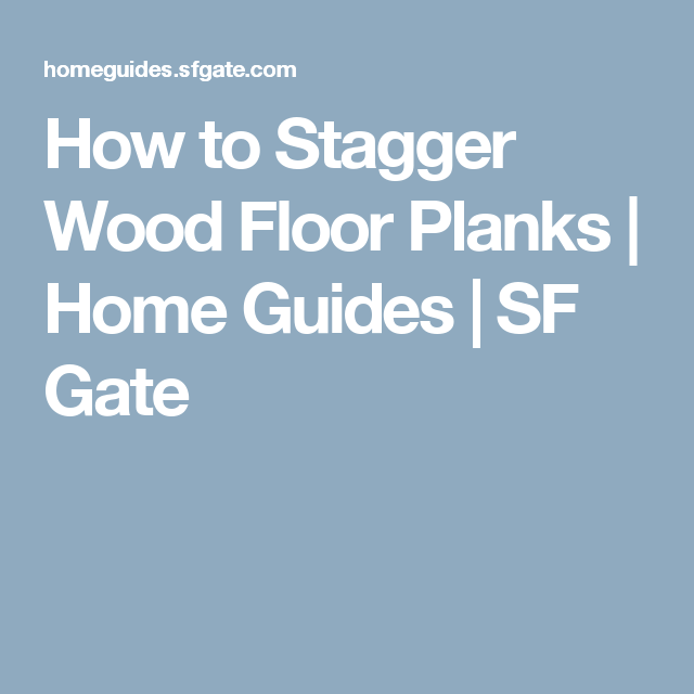 How to Stagger Wood Floor Planks | Home Guides | SF Gate - How To Stagger Wood Floor Planks Home, Plank And Woods