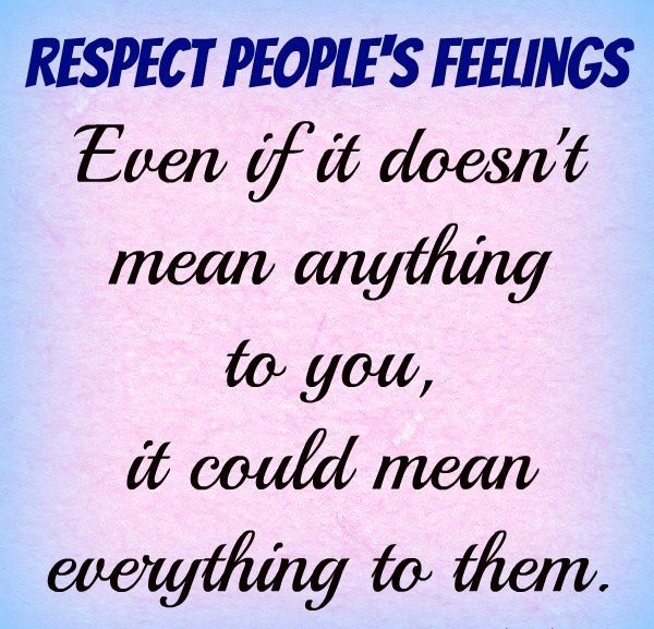 Respect-peoples-feelings.-Even-if-it-doesnt-mean-anything-to-you ...