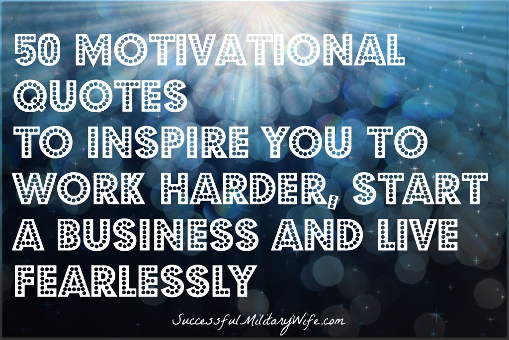 50 Motivational Quotes to Inspire You to Start a Business, Work Harder, and Live Fearlessly