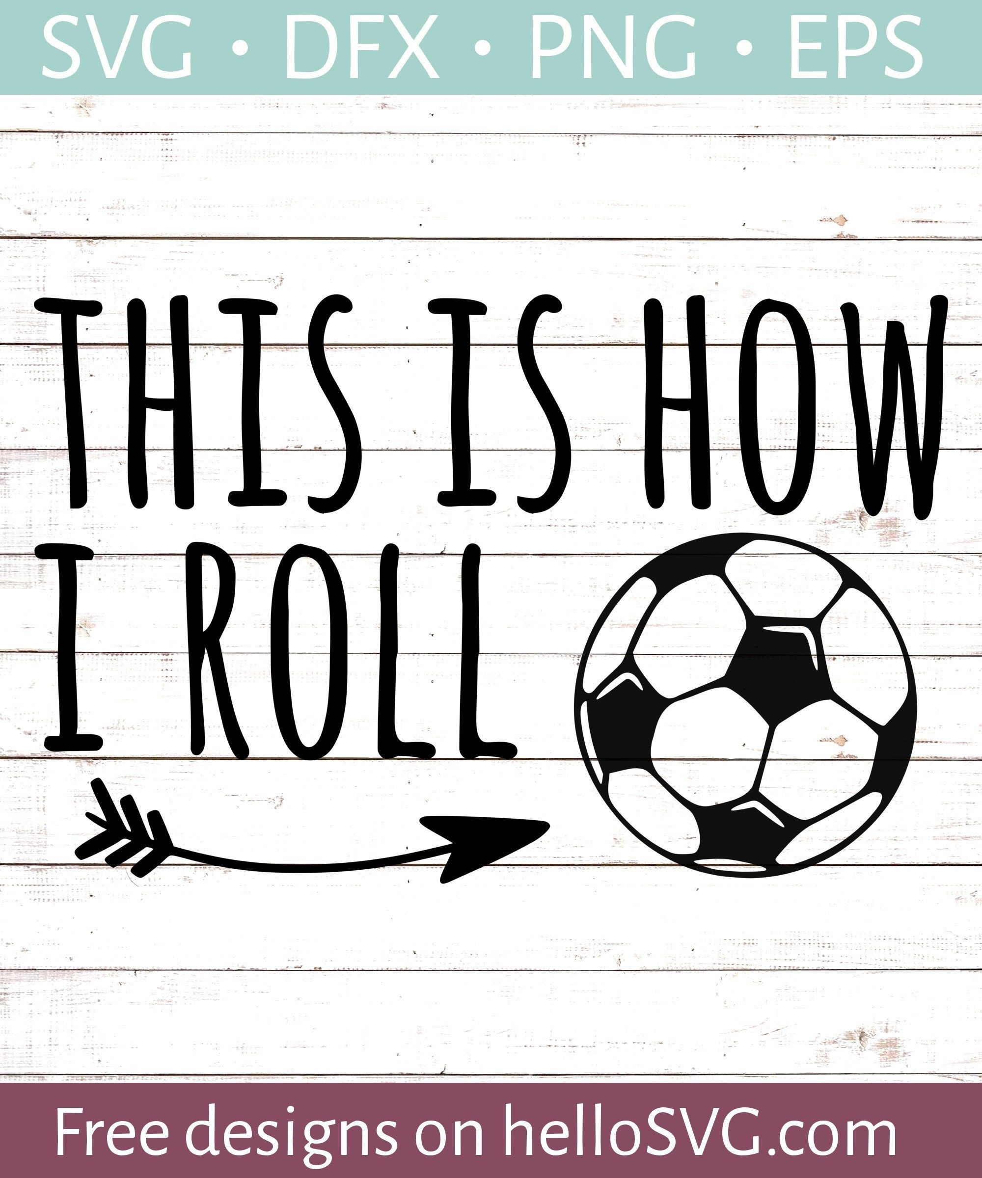 This Is How I Roll - Soccer SVG - Free SVG files | HelloSVG