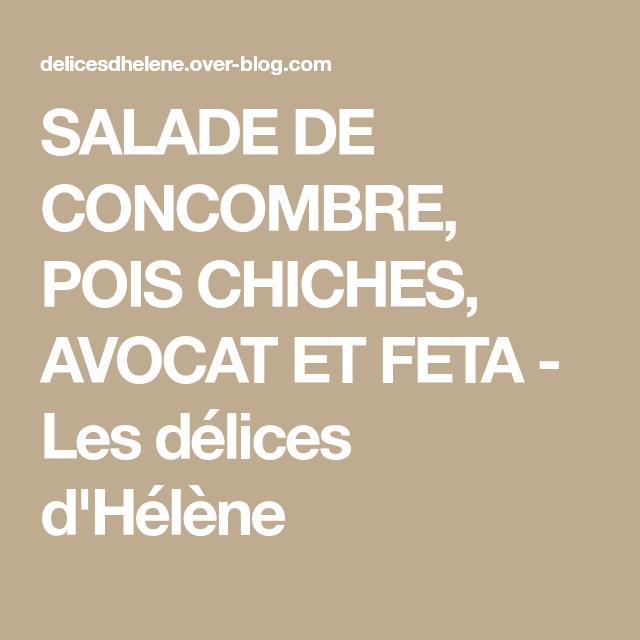 SALADE DE CONCOMBRE, POIS CHICHES, AVOCAT ET FETA - Les délices d'Hélène