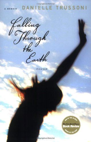 Falling Through The Earth A Memoir By Danielle Trussoni Her First Book Written About Her Veteran Father And His Time As A Book Club Suggestions Memoirs Books