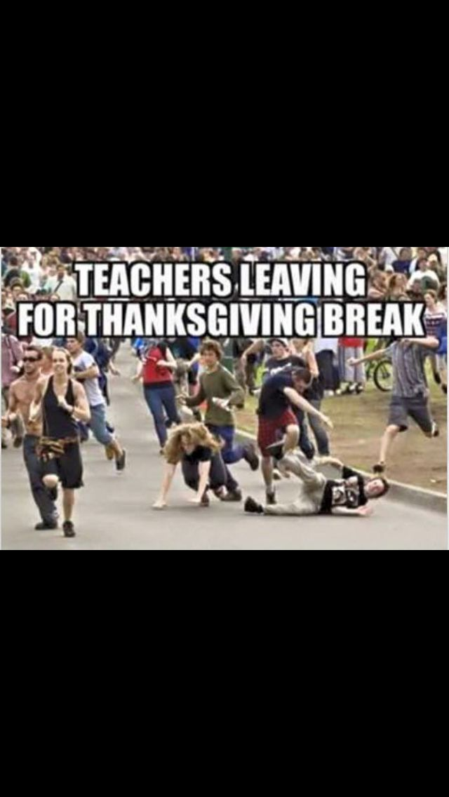 Teachers Leaving For Thanksgiving Break Teacher Memes Funny Teaching Humor Teacher Humor