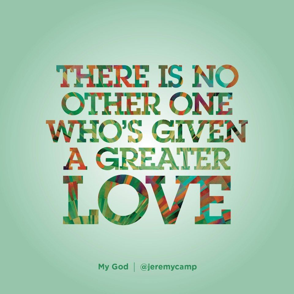 There is no other One who's given a greater love!